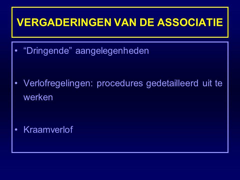 """VERGADERINGEN VAN DE ASSOCIATIE """"Dringende"""" aangelegenheden Verlofregelingen: procedures gedetailleerd uit te werken Kraamverlof"""