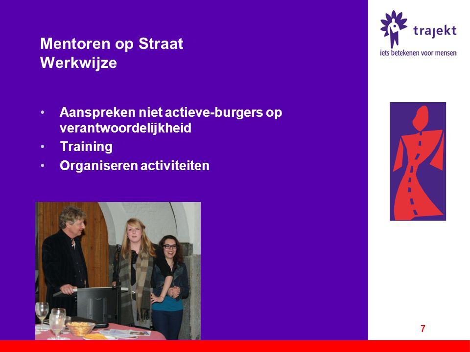 Mentoren op Straat Werkwijze Aanspreken niet actieve-burgers op verantwoordelijkheid Training Organiseren activiteiten 7