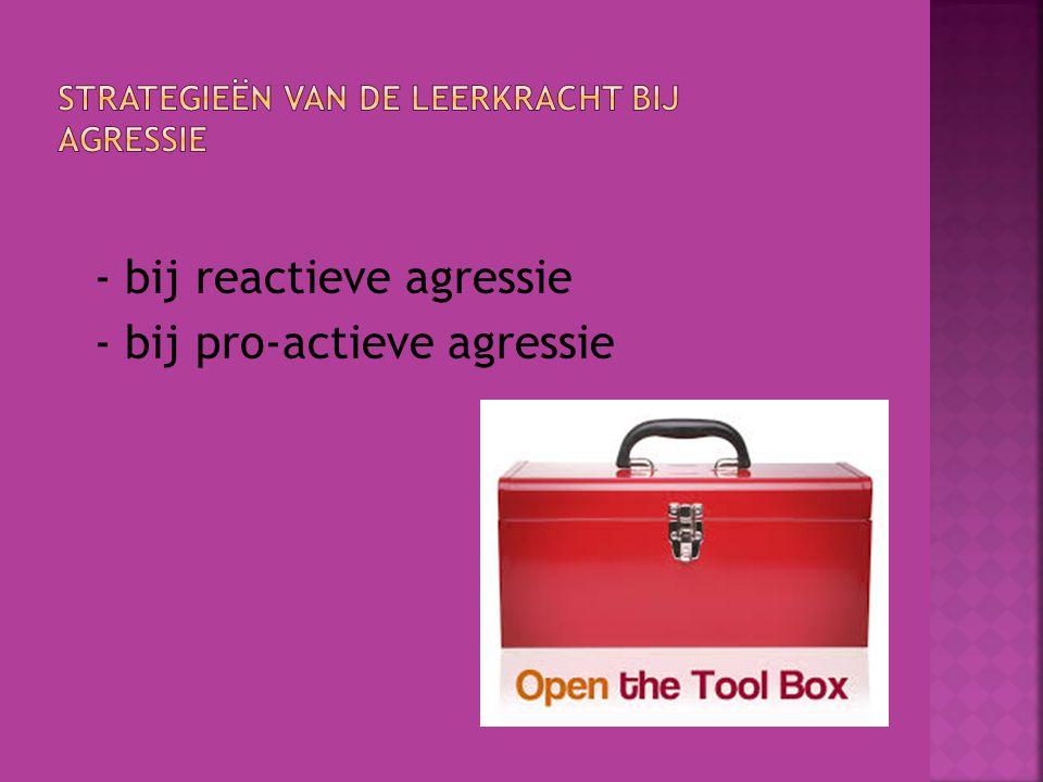  - bij reactieve agressie  - bij pro-actieve agressie