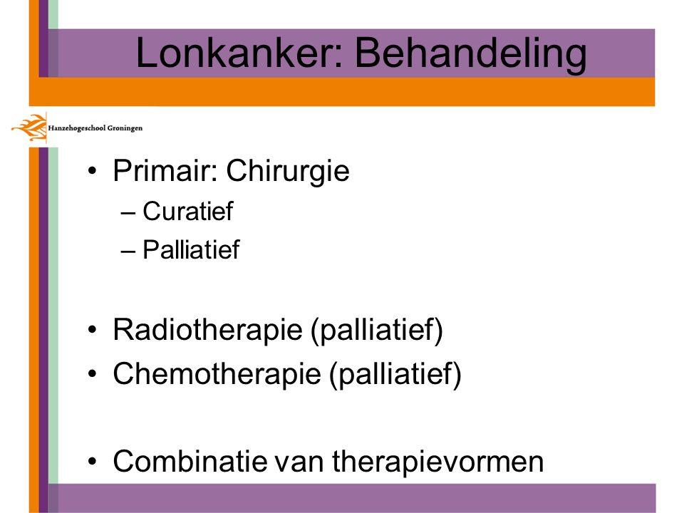 Lonkanker: Behandeling Primair: Chirurgie –Curatief –Palliatief Radiotherapie (palliatief) Chemotherapie (palliatief) Combinatie van therapievormen