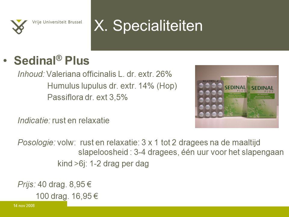 14 nov 2008 X.Specialiteiten Sedinal ® Plus Inhoud: Valeriana officinalis L.