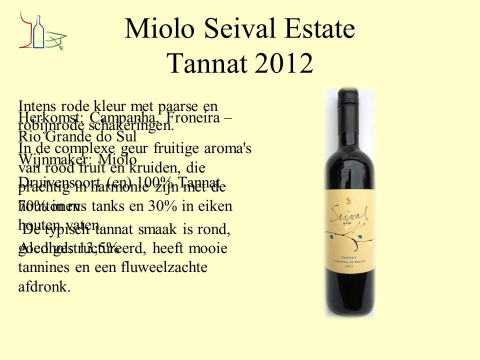 Miolo Seival Estate Tannat 2012 Herkomst: Campanha, Froneira – Rio Grande do Sul Wijnmaker: Miolo Druivensoort (en) 100% Tannat 70% in rvs tanks en 30