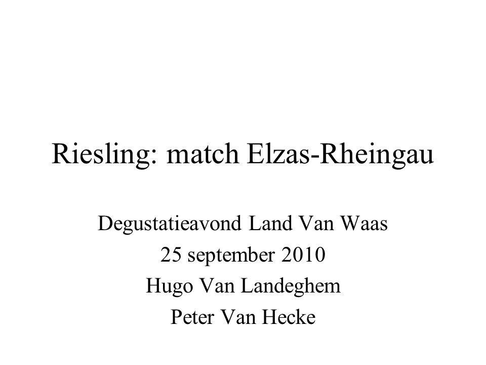 Riesling: match Elzas-Rheingau Degustatieavond Land Van Waas 25 september 2010 Hugo Van Landeghem Peter Van Hecke