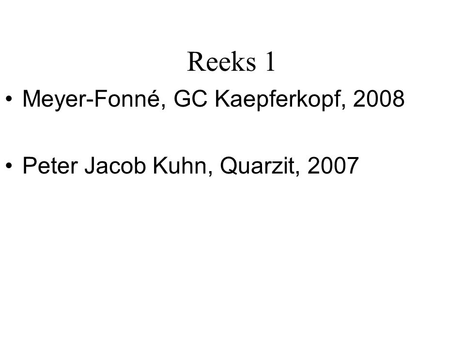 Reeks 1 Meyer-Fonné, GC Kaepferkopf, 2008 Peter Jacob Kuhn, Quarzit, 2007