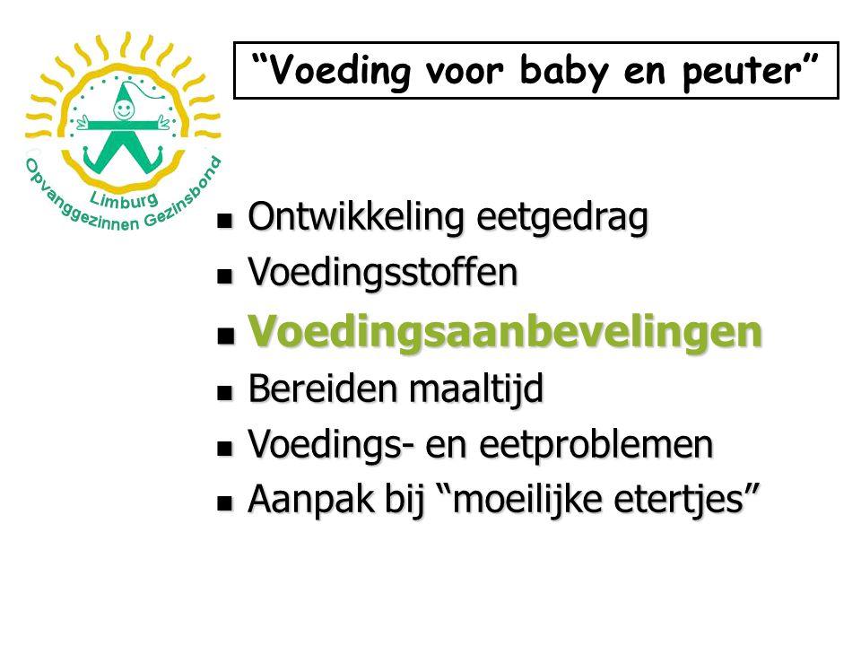 Ontwikkeling eetgedrag Ontwikkeling eetgedrag Voedingsstoffen Voedingsstoffen Voedingsaanbevelingen Voedingsaanbevelingen Bereiden maaltijd Bereiden m