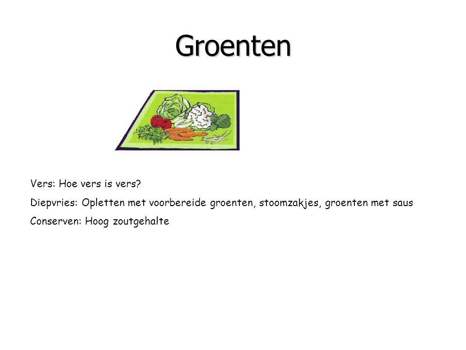 Groenten Bron van: vitaminen mineralen vezels Vers: Hoe vers is vers? Diepvries: Opletten met voorbereide groenten, stoomzakjes, groenten met saus Con