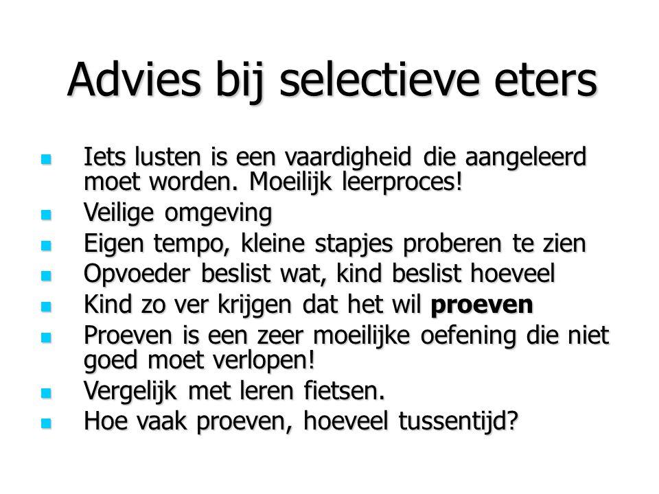 Advies bij selectieve eters Iets lusten is een vaardigheid die aangeleerd moet worden. Moeilijk leerproces! Iets lusten is een vaardigheid die aangele