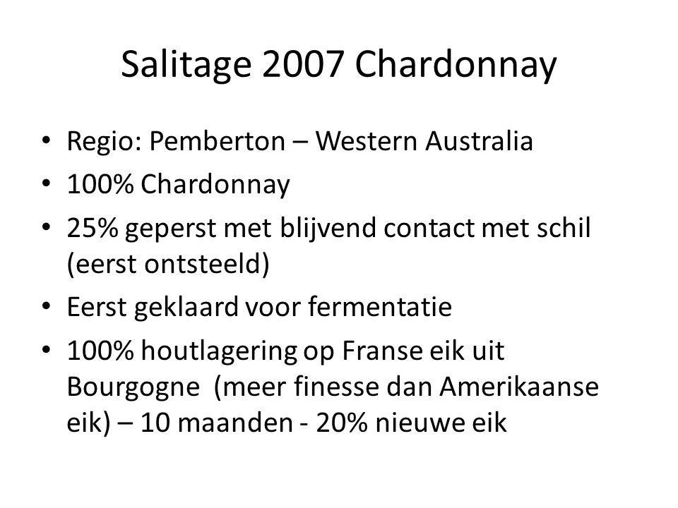 Salitage 2007 Chardonnay Regio: Pemberton – Western Australia 100% Chardonnay 25% geperst met blijvend contact met schil (eerst ontsteeld) Eerst geklaard voor fermentatie 100% houtlagering op Franse eik uit Bourgogne (meer finesse dan Amerikaanse eik) – 10 maanden - 20% nieuwe eik