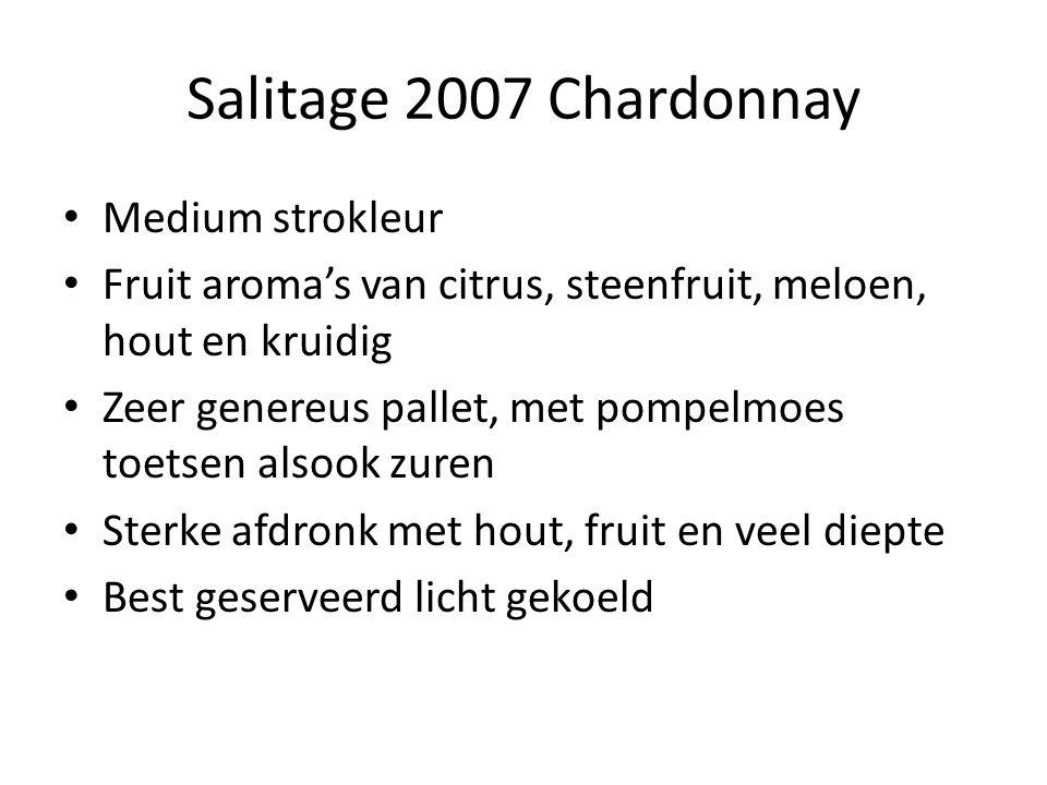 Salitage 2007 Chardonnay Medium strokleur Fruit aroma's van citrus, steenfruit, meloen, hout en kruidig Zeer genereus pallet, met pompelmoes toetsen alsook zuren Sterke afdronk met hout, fruit en veel diepte Best geserveerd licht gekoeld