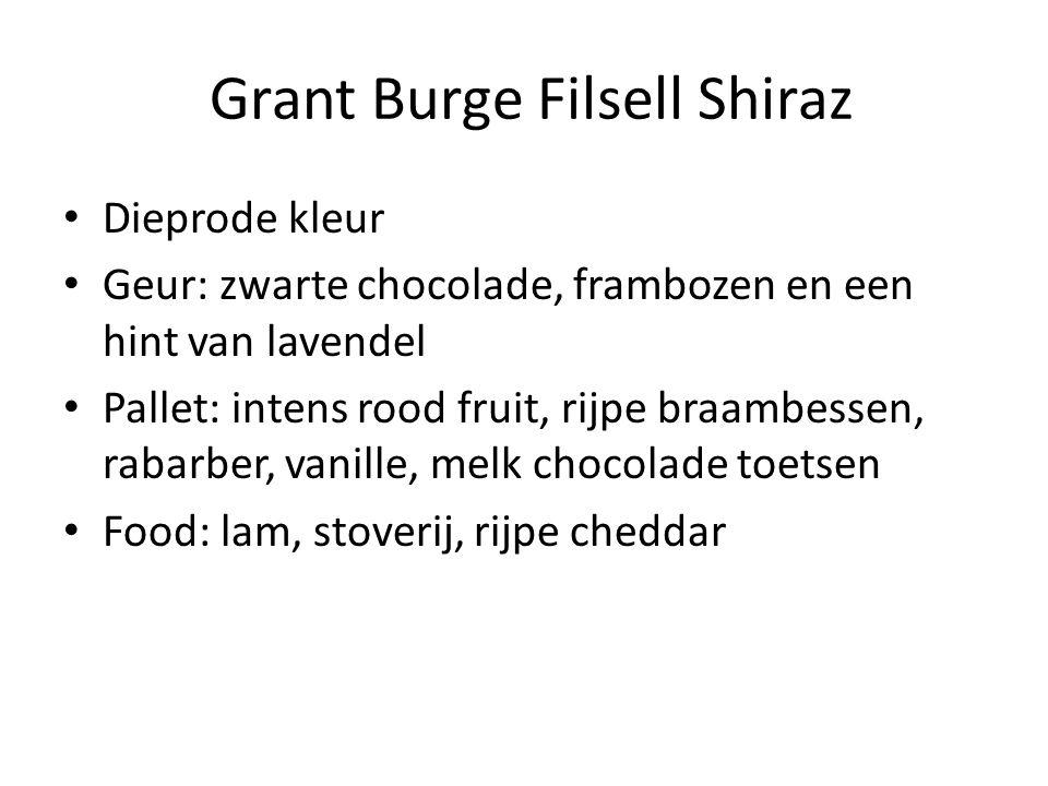 Grant Burge Filsell Shiraz Dieprode kleur Geur: zwarte chocolade, frambozen en een hint van lavendel Pallet: intens rood fruit, rijpe braambessen, rabarber, vanille, melk chocolade toetsen Food: lam, stoverij, rijpe cheddar