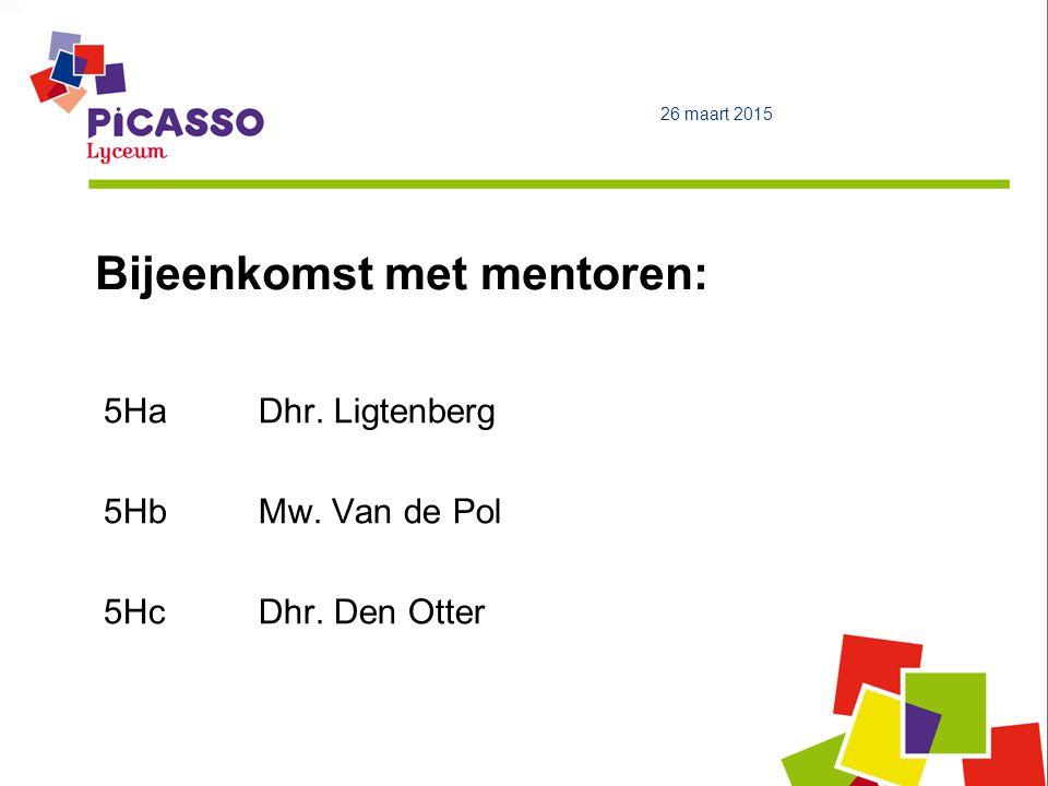 Bijeenkomst met mentoren: 26 maart 2015 5HaDhr. Ligtenberg 5HbMw. Van de Pol 5HcDhr. Den Otter