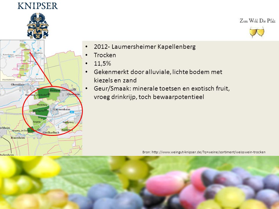 Bron: http://www.weingut-knipser.de/?q=weine/sortiment/weisswein-trocken 2012- Laumersheimer Kapellenberg Trocken 11,5% Gekenmerkt door alluviale, lic
