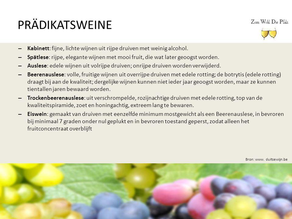 PRÄDIKATSWEINE Bron: www. duitsewijn.be – Kabinett: fijne, lichte wijnen uit rijpe druiven met weinig alcohol. – Spätlese: rijpe, elegante wijnen met