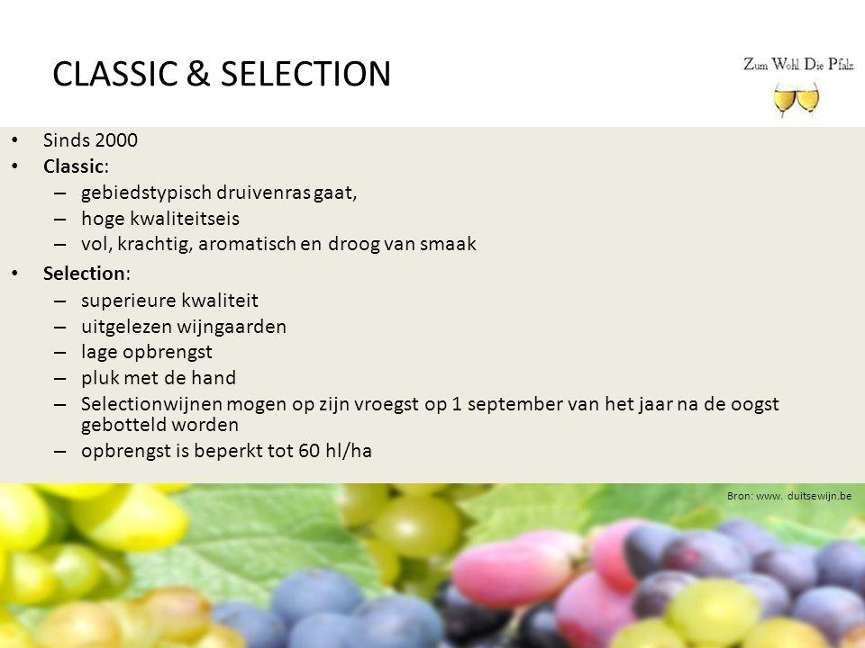 CLASSIC & SELECTION Bron: www. duitsewijn.be Sinds 2000 Classic: – gebiedstypisch druivenras gaat, – hoge kwaliteitseis – vol, krachtig, aromatisch en