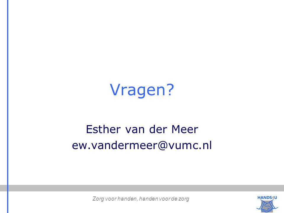 Vragen? Esther van der Meer ew.vandermeer@vumc.nl Zorg voor handen, handen voor de zorg