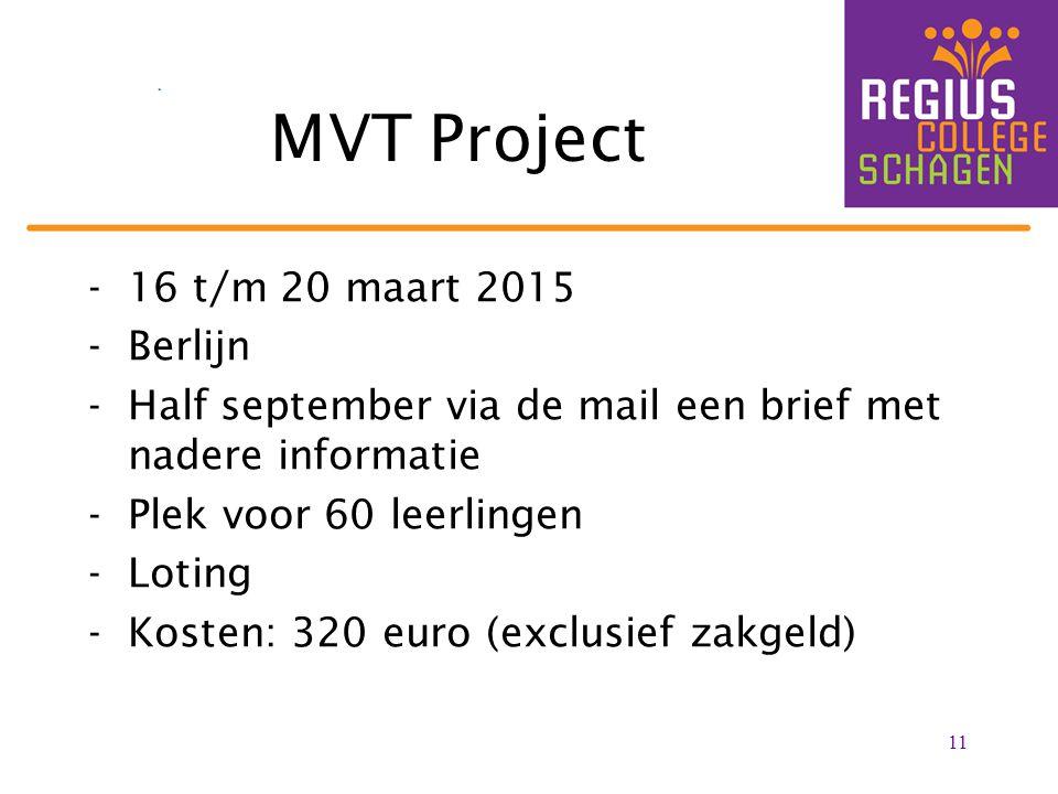 MVT Project -16 t/m 20 maart 2015 -Berlijn -Half september via de mail een brief met nadere informatie -Plek voor 60 leerlingen -Loting -Kosten: 320 e