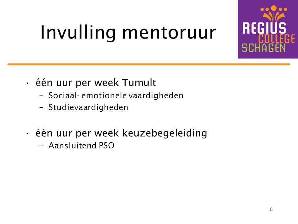 één uur per week Tumult –Sociaal- emotionele vaardigheden –Studievaardigheden één uur per week keuzebegeleiding –Aansluitend PSO 6 Invulling mentoruur