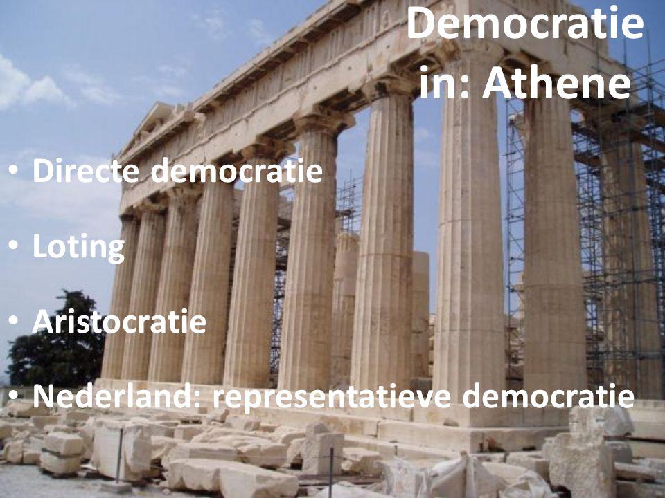 Democratie in: Athene Directe democratie Loting Aristocratie Nederland: representatieve democratie