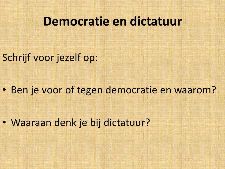 Democratie en dictatuur Schrijf voor jezelf op: Ben je voor of tegen democratie en waarom? Waaraan denk je bij dictatuur?