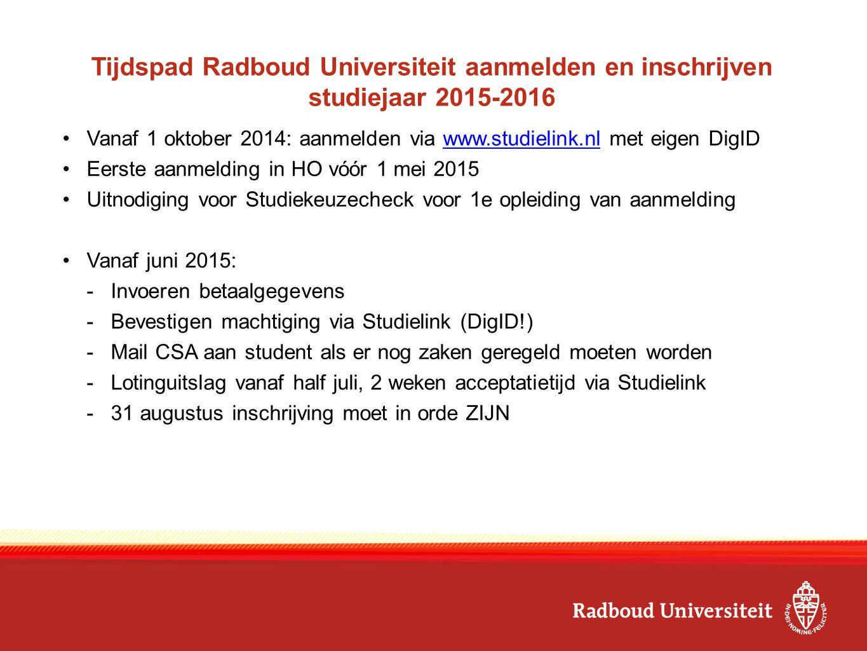 Tijdspad Radboud Universiteit aanmelden en inschrijven studiejaar 2015-2016 Vanaf 1 oktober 2014: aanmelden via www.studielink.nl met eigen DigIDwww.s
