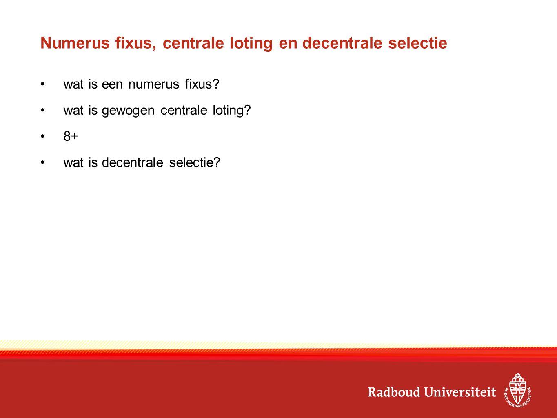 RU-opleidingen met centrale loting en decentrale selectie Centrale loting - Bedrijfskunde (NL) (300)deadline 15 mei 2015 Decentrale selectie + centrale loting - Psychologie (450)deadline 15 januari + 15 mei 2015 - Tandheelkunde (67)deadline 15 januari + 15 mei 2015 Decentrale selectie - Geneeskunde (330)deadline 15 januari 2015 - Biomedische wetenschappen (100)deadline 1 april 2015 - Bedrijfskunde (En) (45)deadline 1 mei 2015 http://www.ru.nl/samenwerking/samenwerking- vo/weten/toelatingseisen/opleidingen-lotinghttp://www.ru.nl/samenwerking/samenwerking- vo/weten/toelatingseisen/opleidingen-loting/