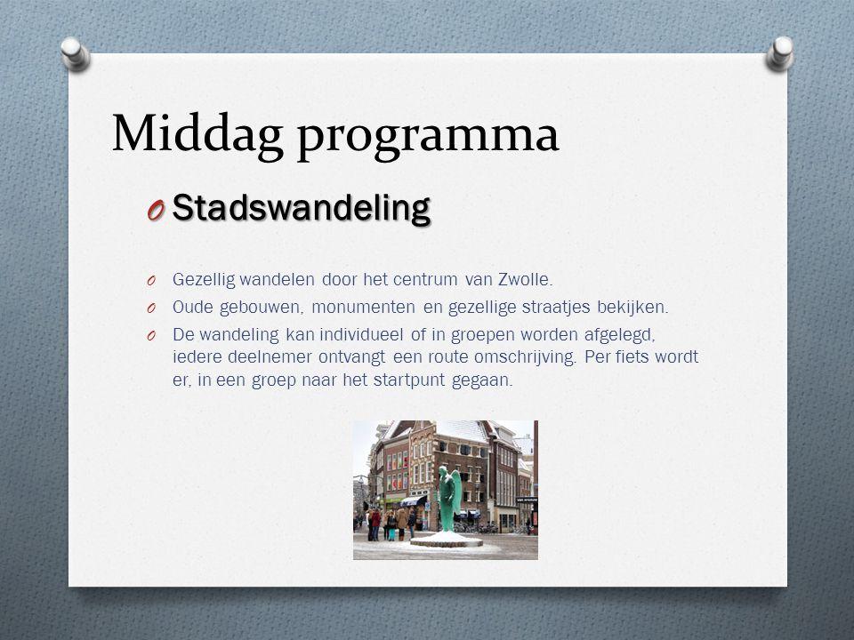 Middag programma O Stadswandeling O Gezellig wandelen door het centrum van Zwolle. O Oude gebouwen, monumenten en gezellige straatjes bekijken. O De w