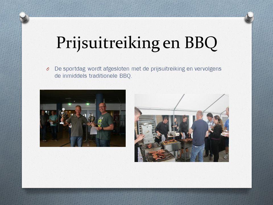 Prijsuitreiking en BBQ O De sportdag wordt afgesloten met de prijsuitreiking en vervolgens de inmiddels traditionele BBQ.