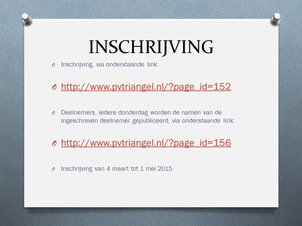 INSCHRIJVING O Inschrijving, via onderstaande link: O http://www.pvtriangel.nl/?page_id=152 http://www.pvtriangel.nl/?page_id=152 O Deelnemers, iedere