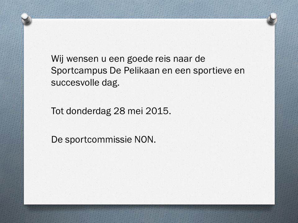 Wij wensen u een goede reis naar de Sportcampus De Pelikaan en een sportieve en succesvolle dag. Tot donderdag 28 mei 2015. De sportcommissie NON.