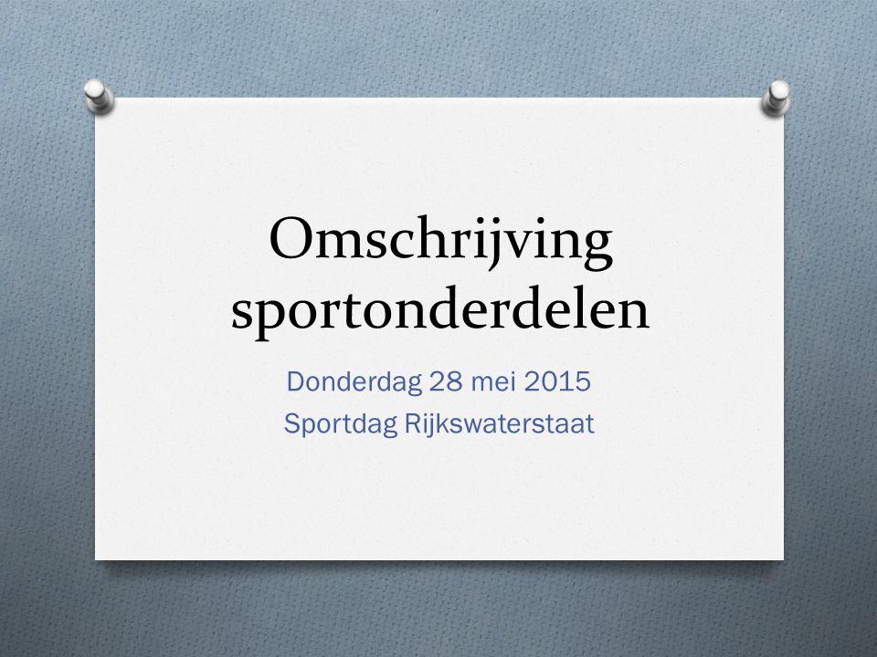 Omschrijving sportonderdelen Donderdag 28 mei 2015 Sportdag Rijkswaterstaat