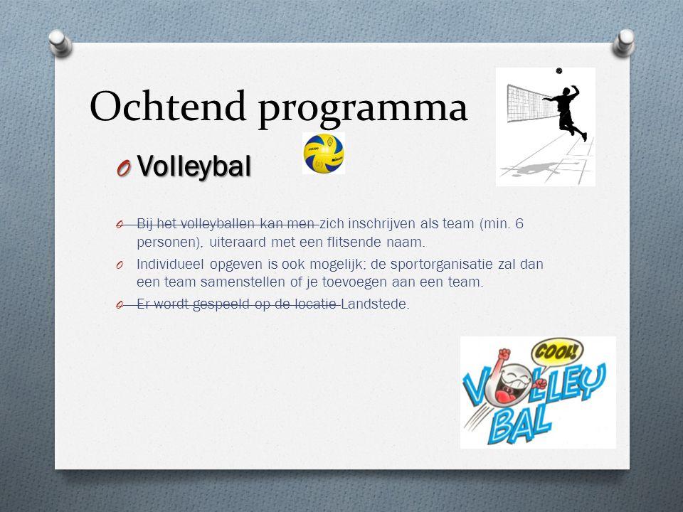 Ochtend programma O Volleybal O Bij het volleyballen kan men zich inschrijven als team (min. 6 personen), uiteraard met een flitsende naam. O Individu