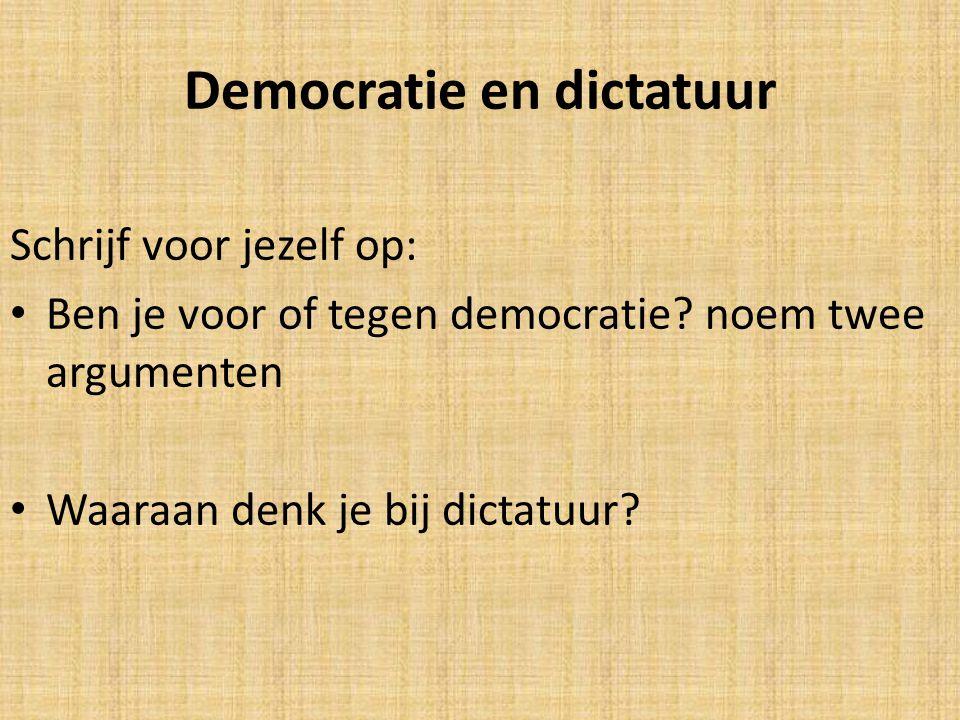 Democratie en dictatuur Schrijf voor jezelf op: Ben je voor of tegen democratie? noem twee argumenten Waaraan denk je bij dictatuur?