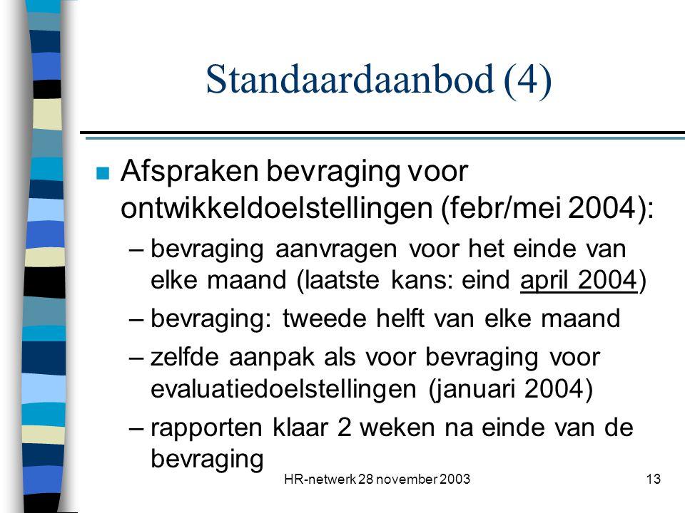 HR-netwerk 28 november 200313 Standaardaanbod (4) n Afspraken bevraging voor ontwikkeldoelstellingen (febr/mei 2004): –bevraging aanvragen voor het ei