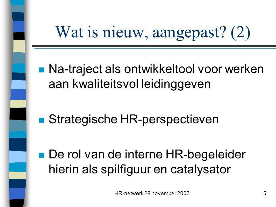 HR-netwerk 28 november 20035 Wat is nieuw, aangepast? (2) n Na-traject als ontwikkeltool voor werken aan kwaliteitsvol leidinggeven n Strategische HR-