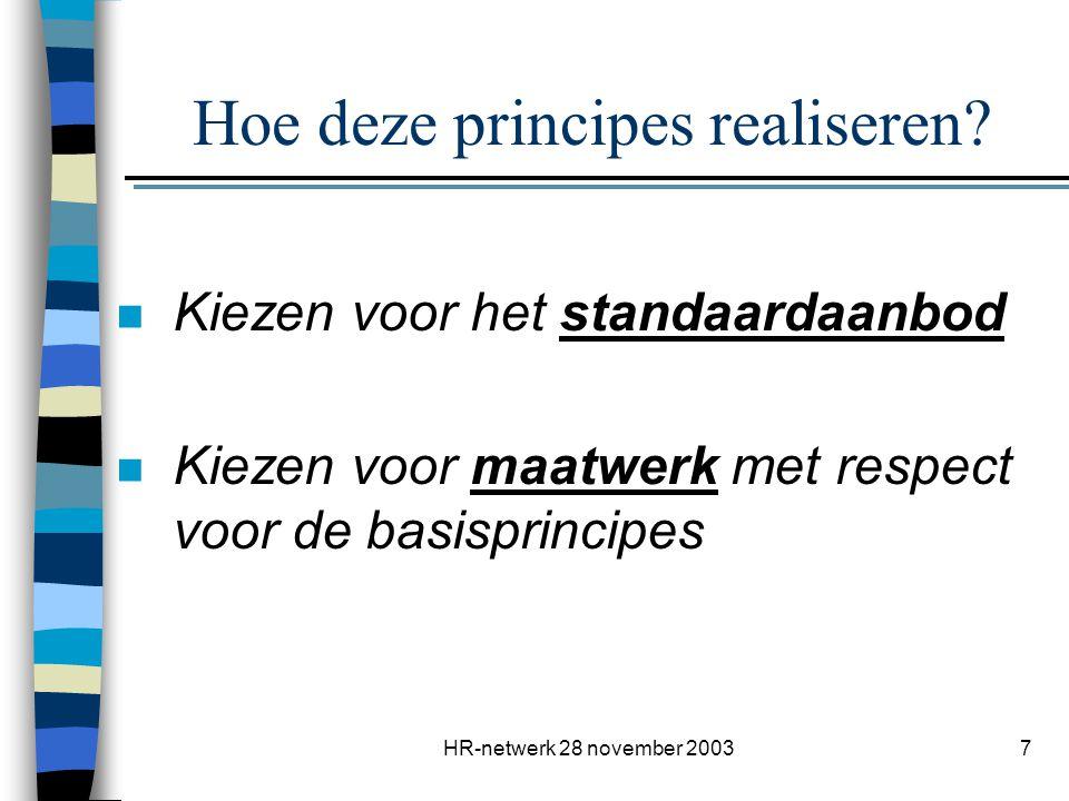 HR-netwerk 28 november 20037 Hoe deze principes realiseren? n Kiezen voor het standaardaanbod n Kiezen voor maatwerk met respect voor de basisprincipe