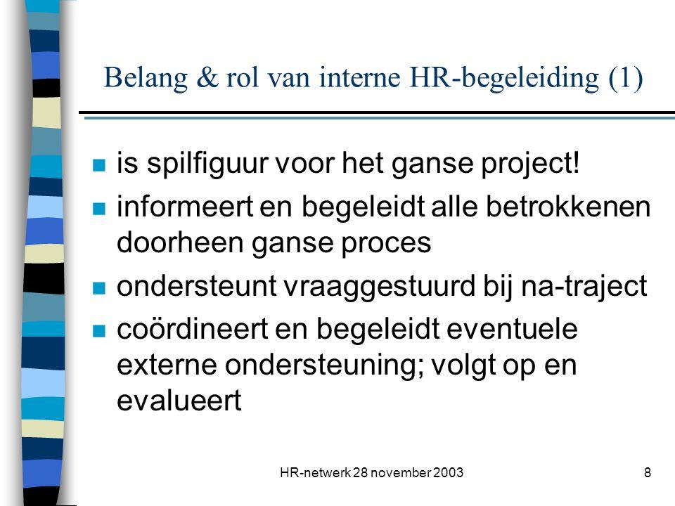 HR-netwerk 28 november 20038 Belang & rol van interne HR-begeleiding (1) n is spilfiguur voor het ganse project! n informeert en begeleidt alle betrok