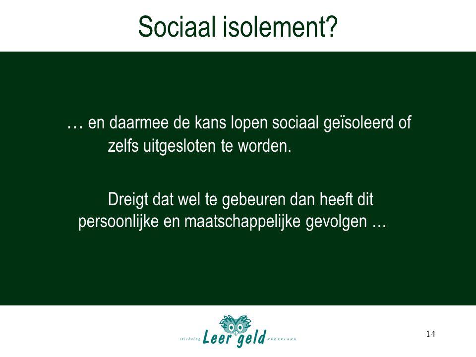 14 … en daarmee de kans lopen sociaal geïsoleerd of zelfs uitgesloten te worden.