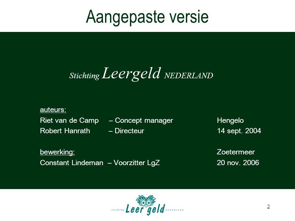 2 Aangepaste versie Stichting Leergeld NEDERLAND auteurs: Riet van de Camp – Concept managerHengelo Robert Hanrath – Directeur 14 sept.