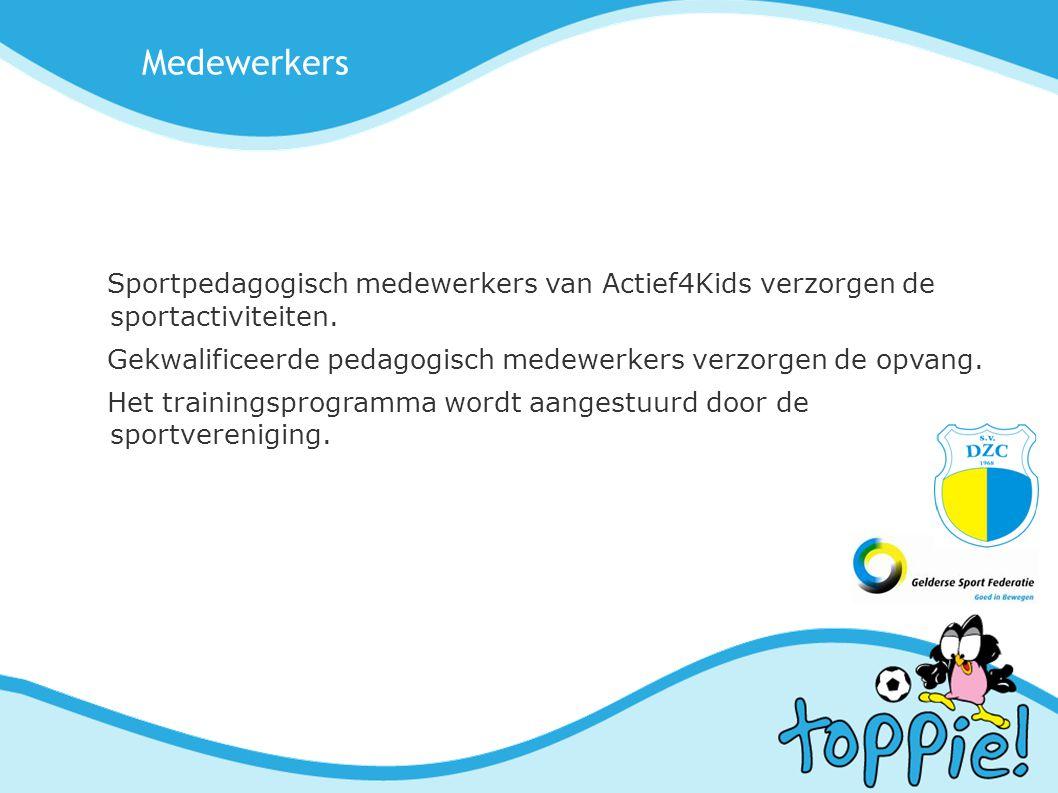 Medewerkers Sportpedagogisch medewerkers van Actief4Kids verzorgen de sportactiviteiten. Gekwalificeerde pedagogisch medewerkers verzorgen de opvang.