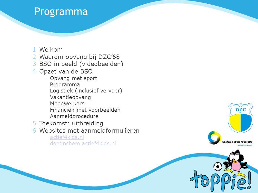 Programma 1Welkom 2Waarom opvang bij DZC'68 3BSO in beeld (videobeelden)  4Opzet van de BSO Opvang met sport Programma Logistiek (inclusief vervoer)