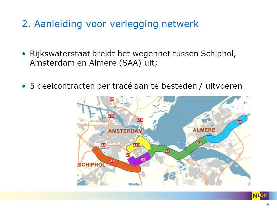 4 2. Aanleiding voor verlegging netwerk Rijkswaterstaat breidt het wegennet tussen Schiphol, Amsterdam en Almere (SAA) uit; 5 deelcontracten per tracé