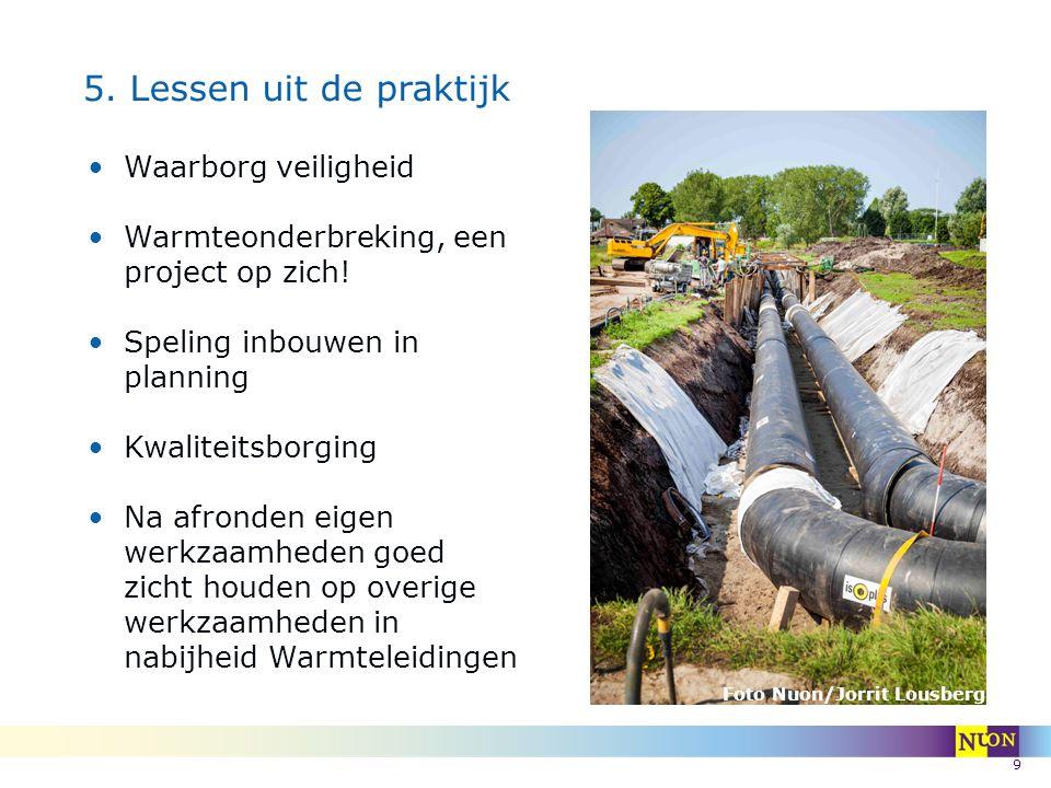 9 5. Lessen uit de praktijk Waarborg veiligheid Warmteonderbreking, een project op zich! Speling inbouwen in planning Kwaliteitsborging Na afronden ei