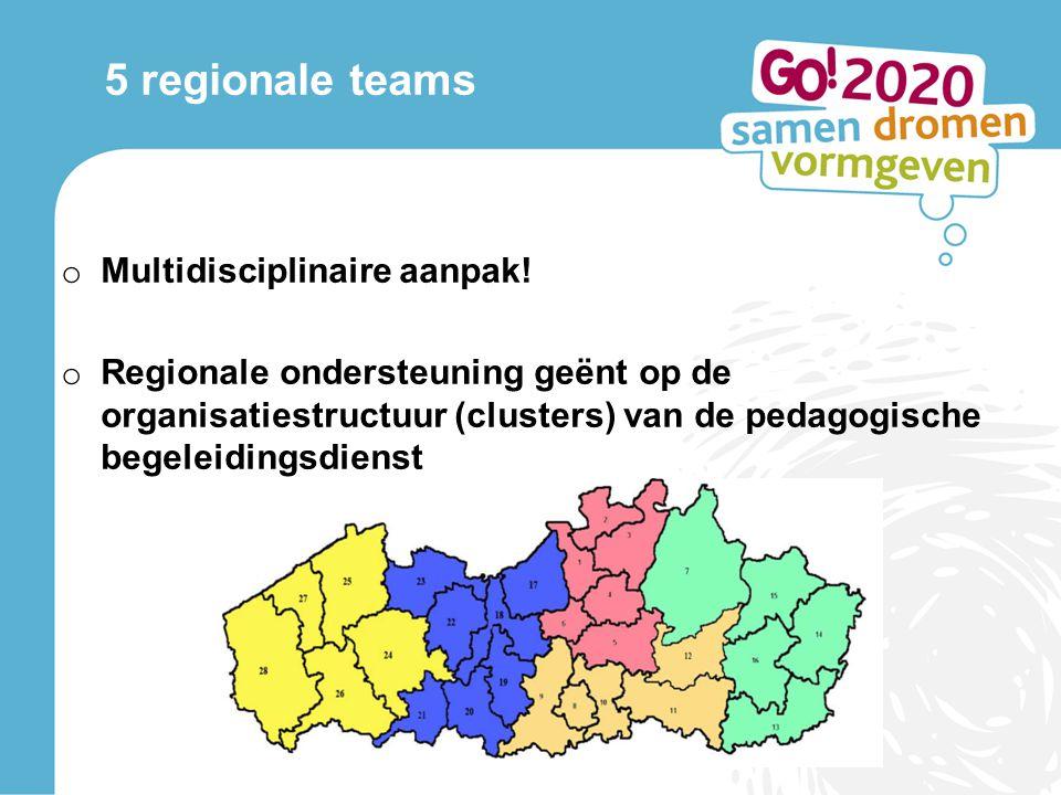 5 regionale teams o Multidisciplinaire aanpak.