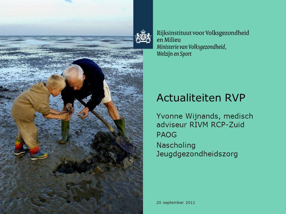 120 september 2011 Actualiteiten RVP Yvonne Wijnands, medisch adviseur RIVM RCP-Zuid PAOG Nascholing Jeugdgezondheidszorg