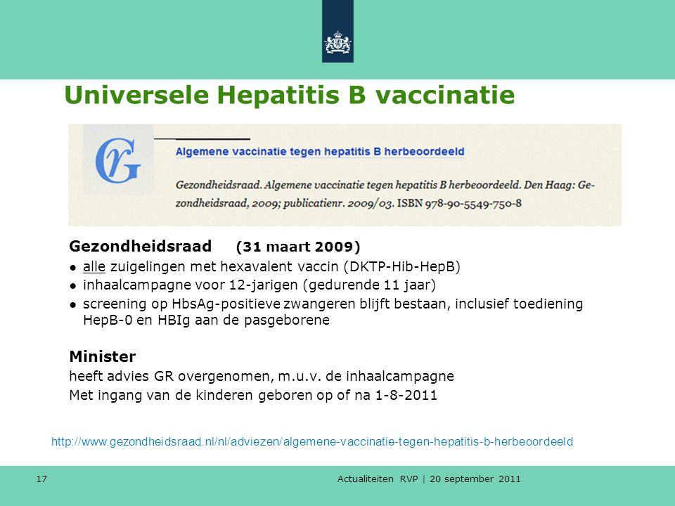 Actualiteiten RVP | 20 september 2011 17 Universele Hepatitis B vaccinatie Gezondheidsraad (31 maart 2009) ●alle zuigelingen met hexavalent vaccin (DK