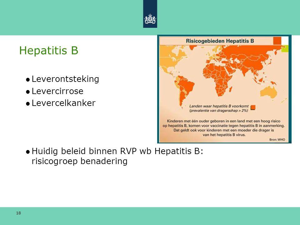 18 Hepatitis B ●Leverontsteking ●Levercirrose ●Levercelkanker ●Huidig beleid binnen RVP wb Hepatitis B: risicogroep benadering