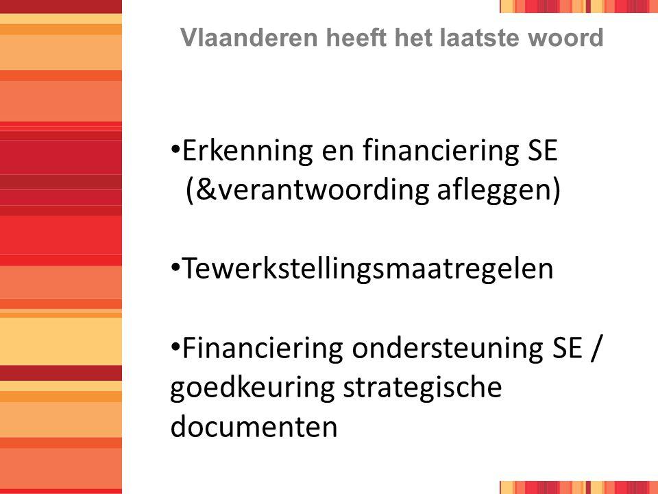 Vlaanderen heeft het laatste woord Erkenning en financiering SE (&verantwoording afleggen) Tewerkstellingsmaatregelen Financiering ondersteuning SE / goedkeuring strategische documenten
