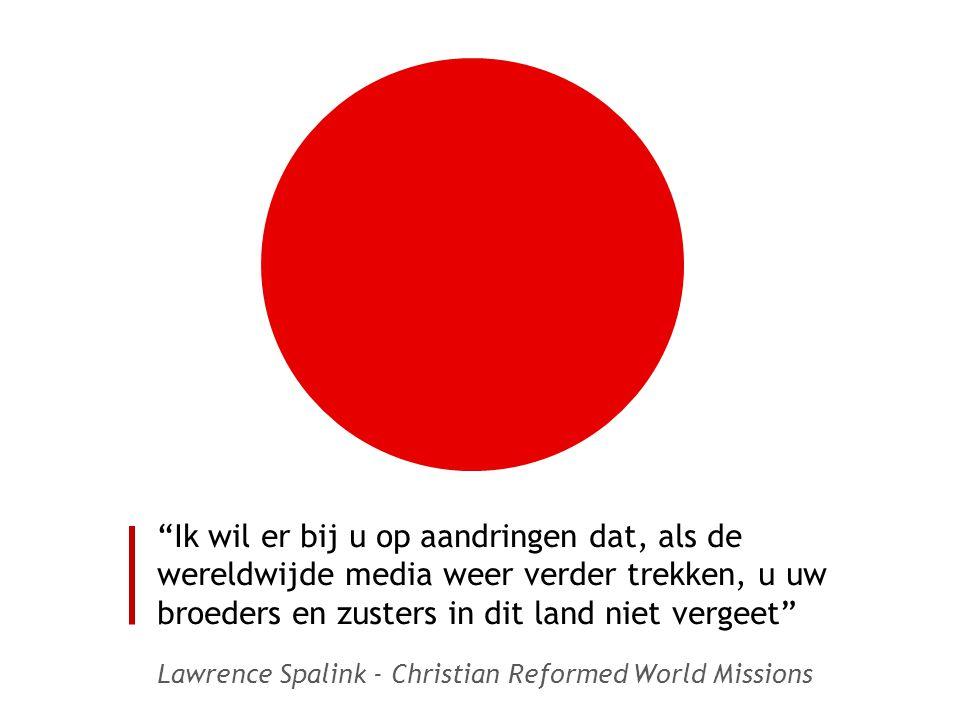 Ik wil er bij u op aandringen dat, als de wereldwijde media weer verder trekken, u uw broeders en zusters in dit land niet vergeet Lawrence Spalink - Christian Reformed World Missions