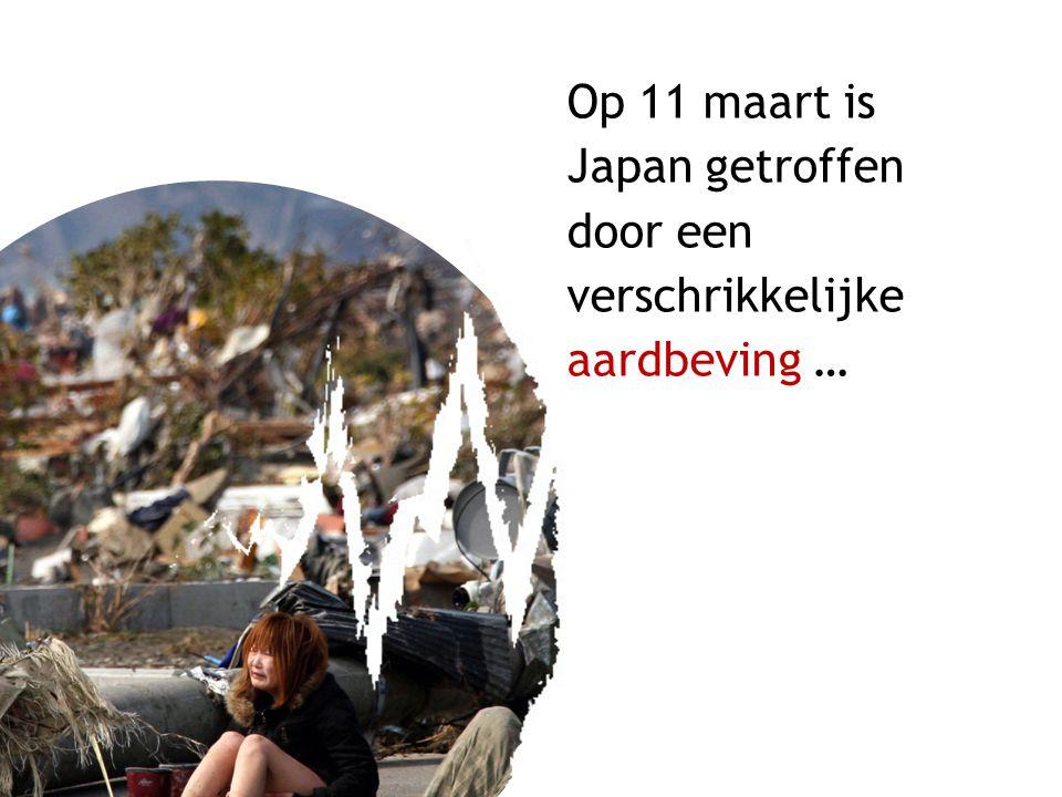 Op 11 maart is Japan getroffen door een verschrikkelijke aardbeving …