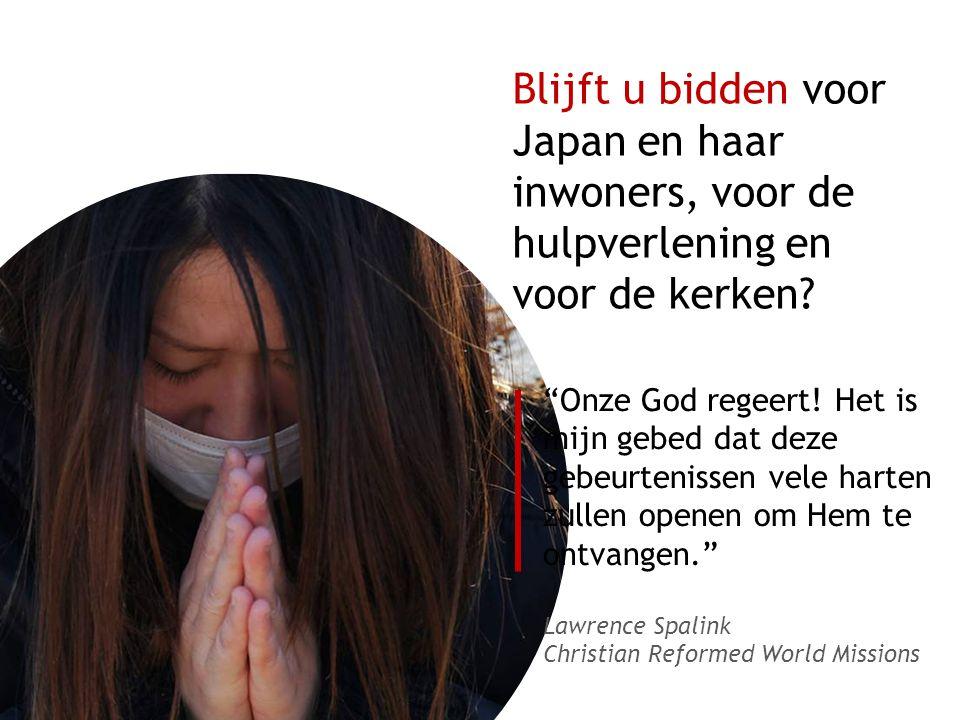 Blijft u bidden voor Japan en haar inwoners, voor de hulpverlening en voor de kerken.